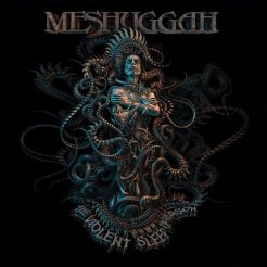 Meshuggah : The Violent Sleep of Reason